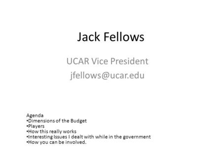 Jack Fellows UCAR Vice President Agenda Dimensions of the Budget Players How this really works Interesting Issues I dealt with while.