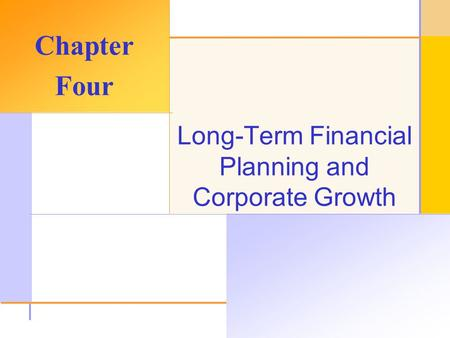 © 2003 The McGraw-Hill Companies, Inc. All rights reserved. Long-Term Financial Planning and Corporate Growth Chapter Four.