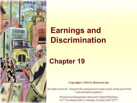 Earnings and Discrimination Chapter 19 Copyright © 2001 by Harcourt, Inc. All rights reserved. Requests for permission to make copies of any part of the.