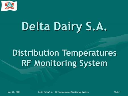 May 21, 2005Delta Dairy S.A. – RF Temperature Monitoring SystemSlide 1 Delta Dairy S.A. Distribution Temperatures RF Monitoring System.