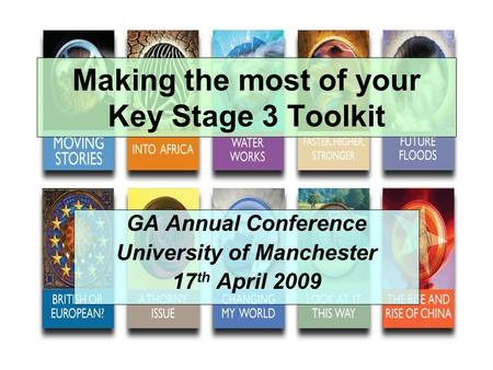 Making the most of your Key Stage 3 Toolkit GA Annual Conference University of Manchester 17 th April 2009.