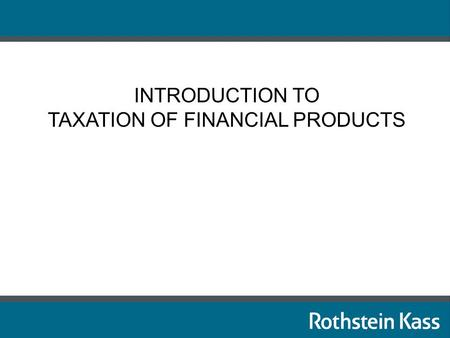 INTRODUCTION TO TAXATION OF FINANCIAL PRODUCTS. What is an INSTRUMENT? 1) A tradeable asset or negotiable item such as a security, a debt instrument,