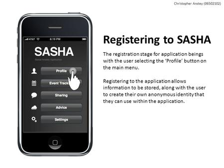 Registering to SASHA The registration stage for application beings with the user selecting the 'Profile' button on the main menu. Registering to the application.