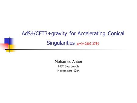 AdS4/CFT3+gravity for Accelerating Conical Singularities arXiv:0809.2789 arXiv:0809.2789 Mohamed Anber HET Bag Lunch Novemberr 12th.