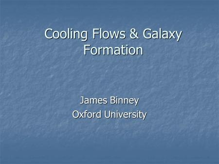 Cooling Flows & Galaxy Formation James Binney Oxford University.