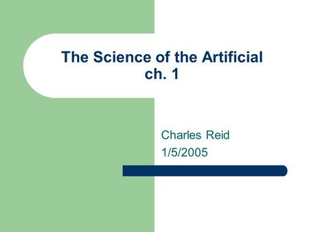The Science of the Artificial ch. 1 Charles Reid 1/5/2005.