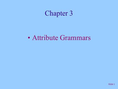 Slide 1 Chapter 3 Attribute Grammars. Slide 2 Attribute Grammars Certain language structures cannot be described using EBNF. Attribute grammars are extensions.