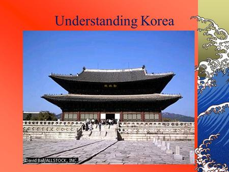 Understanding Korea. Korean Flag Korea had generally occupied this region as a unified state for nearly 1000 years before division in 1948.