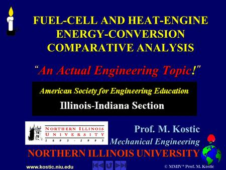 Www.kostic.niu.edu © MMIV* Prof. M. Kostic FUEL-CELL AND HEAT-ENGINE ENERGY-CONVERSION COMPARATIVE ANALYSIS FUEL-CELL AND HEAT-ENGINE ENERGY-CONVERSION.