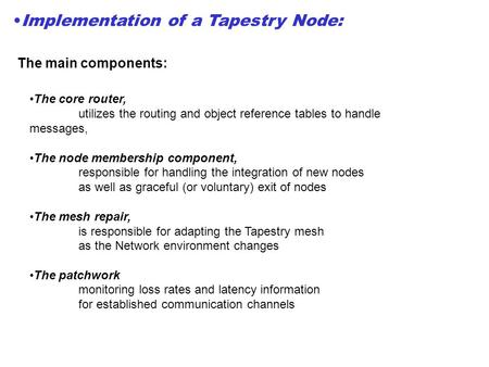 Implementation of a Tapestry Node: The main components: The core router, utilizes the routing and object reference tables to handle messages, The node.