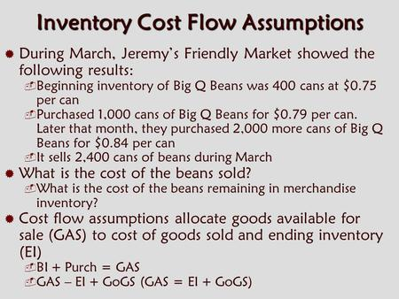 Inventory Cost Flow Assumptions  During March, Jeremy's Friendly Market showed the following results:  Beginning inventory of Big Q Beans was 400 cans.