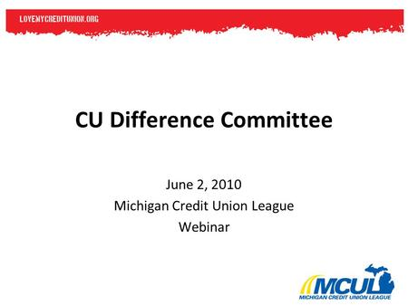 CU Difference Committee June 2, 2010 Michigan Credit Union League Webinar.