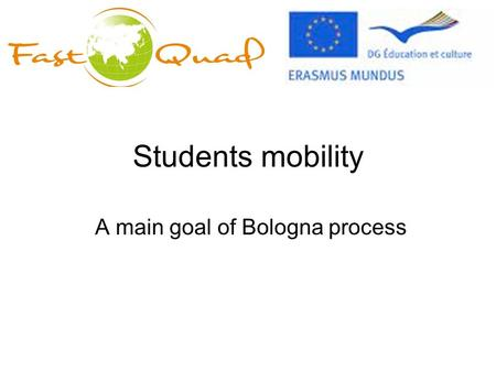 Students mobility A main goal of Bologna process.