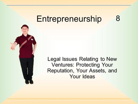 8 Entrepreneurship Legal Issues Relating to New Ventures: Protecting Your Reputation, Your Assets, and Your Ideas.