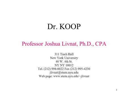 1 Dr. KOOP Professor Joshua Livnat, Ph.D., CPA 311 Tisch Hall New York University 40 W. 4th St. NY NY 10012 Tel. (212) 998-0022 Fax (212) 995-4230