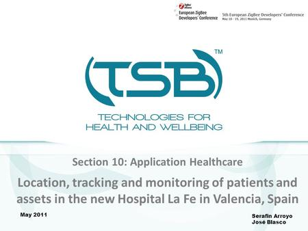 Section 10: Application Healthcare Location, tracking and monitoring of patients and assets in the new Hospital La Fe in Valencia, Spain Serafin Arroyo.