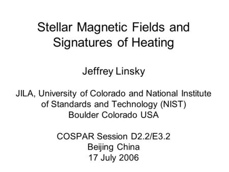 Stellar Magnetic Fields and Signatures of Heating Jeffrey Linsky JILA, University of Colorado and National Institute of Standards and Technology (NIST)