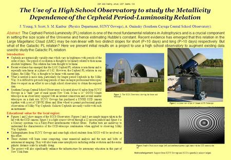 The Use of a High School Observatory to study the Metallicity Dependence of the Cepheid Period-Luminosity Relation J. Young, S. Scott, S. M. Kanbur (Physics.