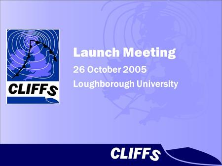 Launch Meeting 26 October 2005 Loughborough University.