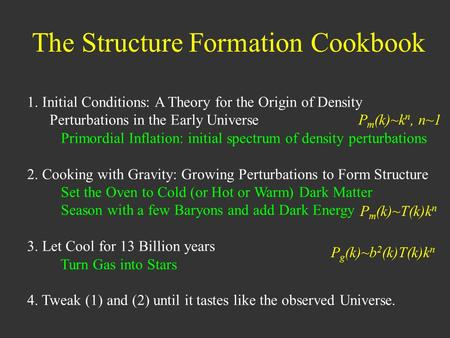 The Structure Formation Cookbook 1. Initial Conditions: A Theory for the Origin of Density Perturbations in the Early Universe Primordial Inflation: initial.