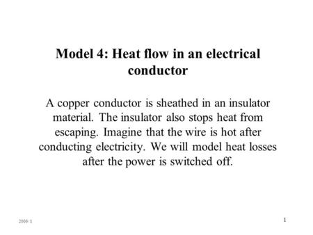 1 Model 4: Heat flow in an electrical conductor A copper conductor is sheathed in an insulator material. The insulator also stops heat from escaping. Imagine.