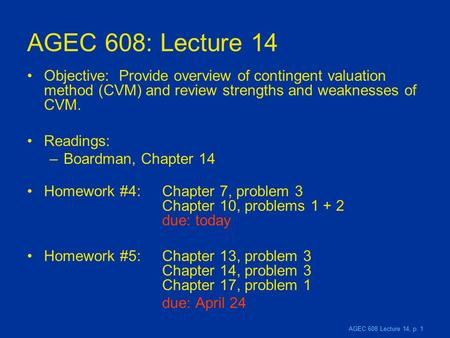 AGEC 608 Lecture 14, p. 1 AGEC 608: Lecture 14 Objective: Provide overview of contingent valuation method (CVM) and review strengths and weaknesses of.