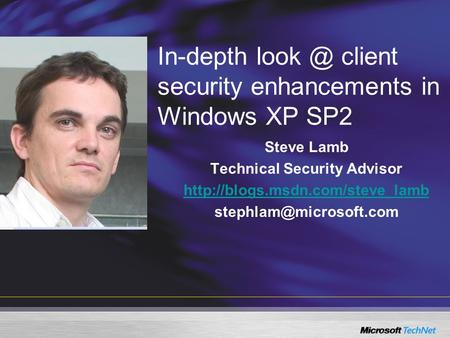 In-depth client security enhancements in Windows XP SP2 Steve Lamb Technical Security Advisor