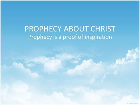 PROPHECY ABOUT CHRIST Prophecy is a proof of inspiration.