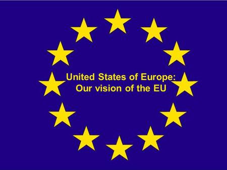 United States of Europe: Our vision of the EU. Politics in the U.S.E.