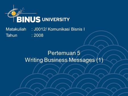 Pertemuan 5 Writing Business Messages (1)