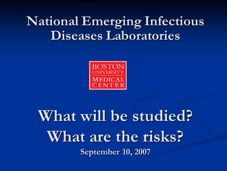 What will be studied? What are the risks? September 10, 2007 National Emerging Infectious Diseases Laboratories.