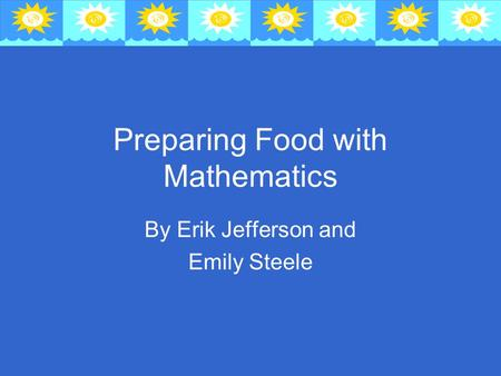 Preparing Food with Mathematics By Erik Jefferson and Emily Steele.