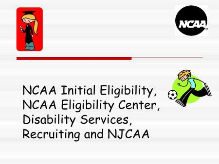 Overview Initial eligibility requirements Eligibility Center