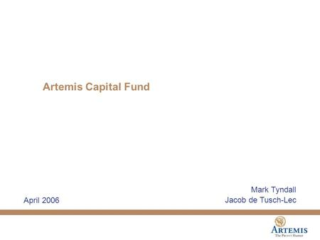 Artemis Capital Fund Mark Tyndall Jacob de Tusch-Lec April 2006.