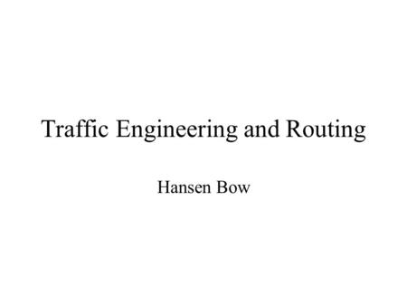 Traffic Engineering and Routing Hansen Bow. Topics Traffic Engineering with MPLS Issues Concerning Voice over IP Features of Netscope QoS Routing for.