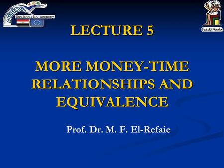LECTURE 5 MORE MONEY-TIME RELATIONSHIPS AND EQUIVALENCE