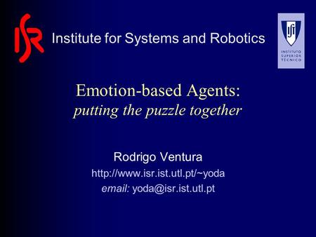 Emotion-based Agents: putting the puzzle together Rodrigo Ventura    Institute for Systems and.