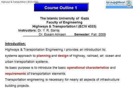 Highways & Transportation I (ECIV 4333) Course Outline 1 The Islamic University of Gaza Faculty of Engineering Highways & Transportation I (ECIV 4333)