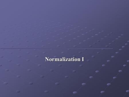 Normalization I. Objectives Purpose of normalization. Problems associated with redundant data. Identification of various types of update anomalies such.