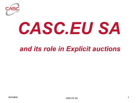 CASC.EU SA and its role in Explicit auctions 16/11/2010 CASC.EU SA 1.