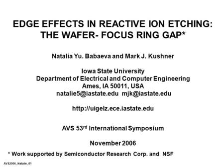 EDGE EFFECTS IN REACTIVE ION ETCHING: THE WAFER- FOCUS RING GAP* Natalia Yu. Babaeva and Mark J. Kushner Iowa State University Department of Electrical.