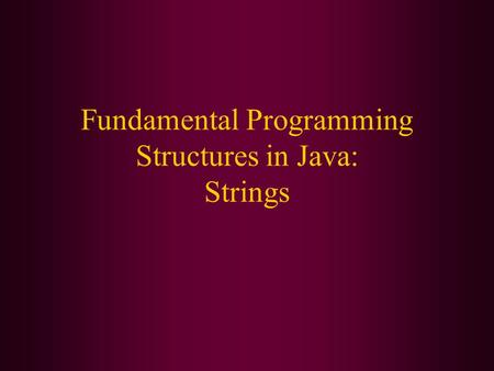 Fundamental Programming Structures in Java: Strings.