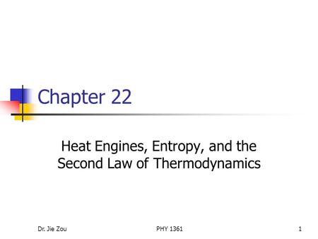 Dr. Jie ZouPHY 13611 Chapter 22 Heat Engines, Entropy, and the Second Law of Thermodynamics.