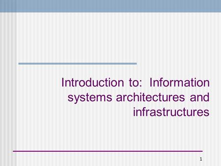 1 Introduction to: Information systems architectures and infrastructures.