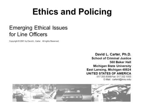 Emerging Ethical Issues for Line Officers Copyright © 2001 by David L. Carter. All rights Reserved. David L. Carter, Ph.D. School of Criminal Justice 560.