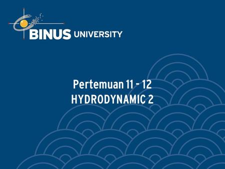 Pertemuan 11 - 12 HYDRODYNAMIC 2. Bina Nusantara Fluid Flow We tackle the question of how sediment moves in response to flowing water (in one direction).