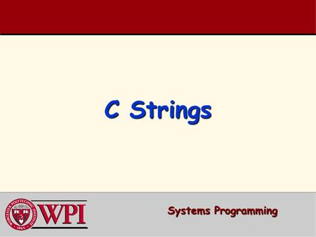 C Strings Systems Programming. Systems Programming: Strings 22 StringsStrings  Strings versus Single characters  Pointers versus Arrays  Accessing.