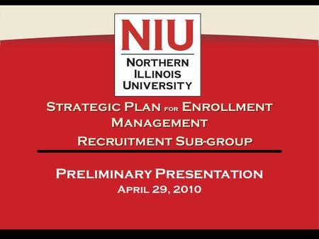 Strategic Plan for Enrollment Management Preliminary Presentation April 29, 2010 Recruitment Sub-group.