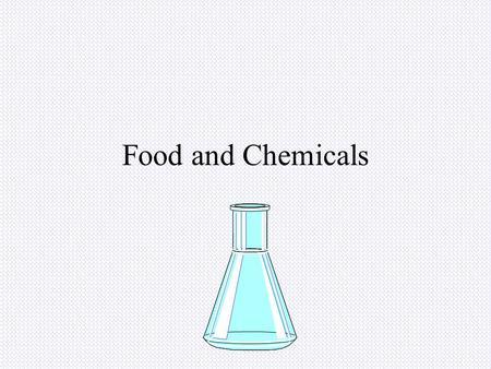 Food and Chemicals. Objectives Analyze food and chemical issues and determine how science has affected food through production, packaging, and health.