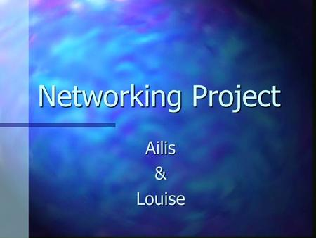 Networking Project Ailis&Louise. General Requirements The Washington School District is in the process of implementing an enterprise wide network which.